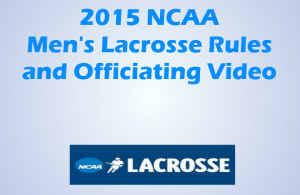 2015 NCAA Men's Lacrosse Rules and Officiating Video